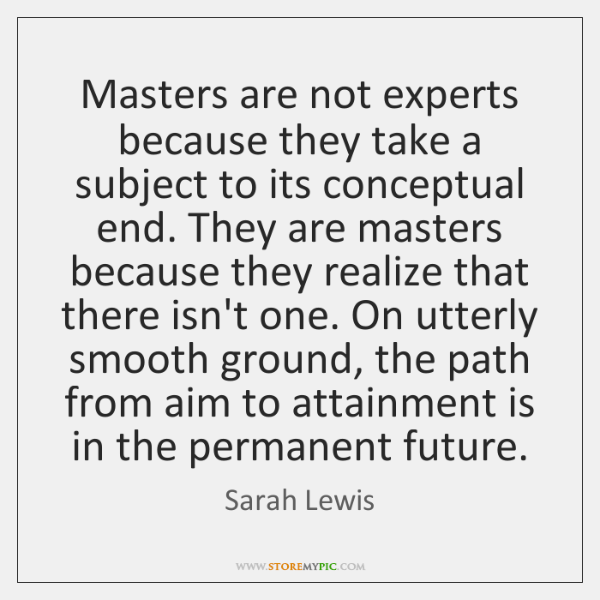 Masters are not experts because they take a subject to its conceptual ...