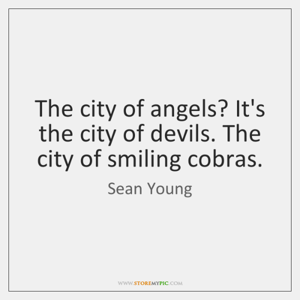 The city of angels? It's the city of devils. The city of ...