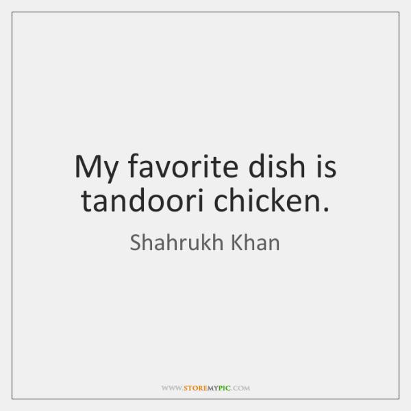 My Favorite Dish Is Tandoori Chicken Storemypic