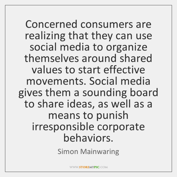 Concerned consumers are realizing that they can use social media to organize ...