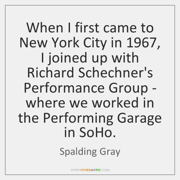 When I first came to New York City in 1967, I joined up ...