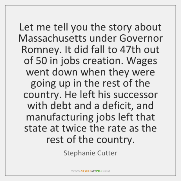 Let me tell you the story about Massachusetts under Governor Romney. It ...