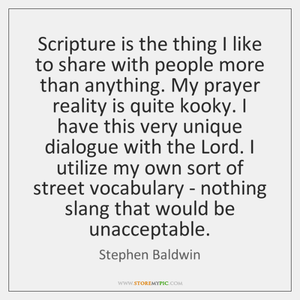 Scripture is the thing I like to share with people more than ...