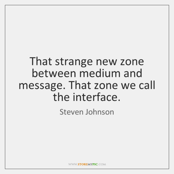 That strange new zone between medium and message. That zone we call ...