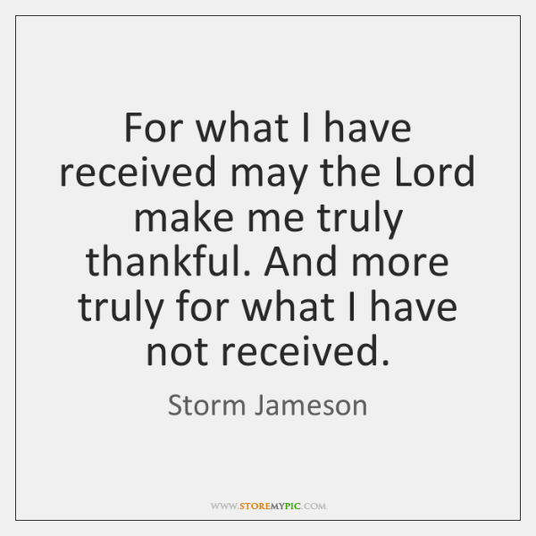 For what I have received may the Lord make me truly thankful. ...