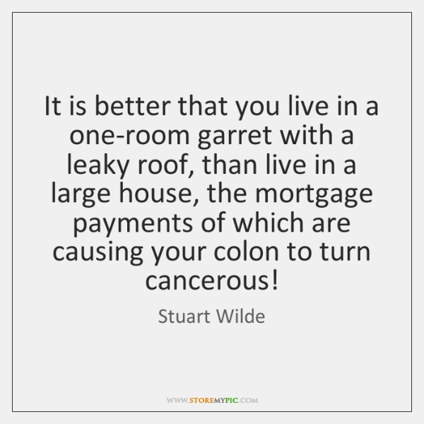 It is better that you live in a one-room garret with a ...