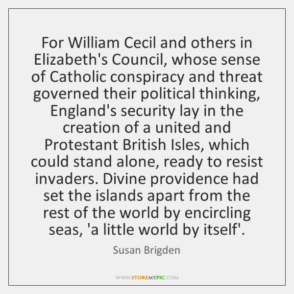 For William Cecil and others in Elizabeth's Council, whose sense of Catholic ...