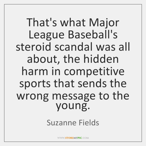 That's what Major League Baseball's steroid scandal was all about, the hidden ...