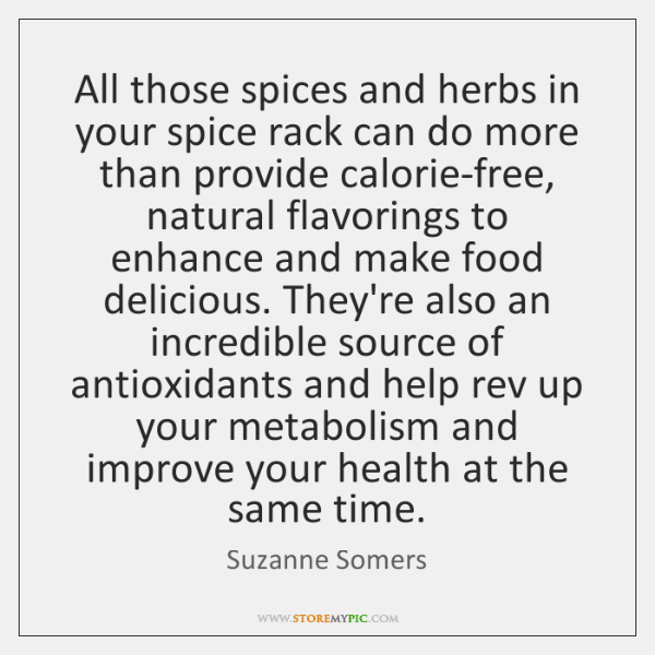 All those spices and herbs in your spice rack can do more ...