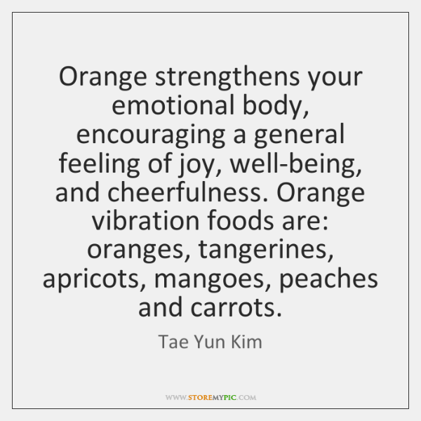 Orange strengthens your emotional body, encouraging a general feeling of joy, well-being, ...