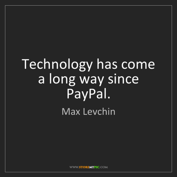 max levchin technology has come a long way since paypal storemypic