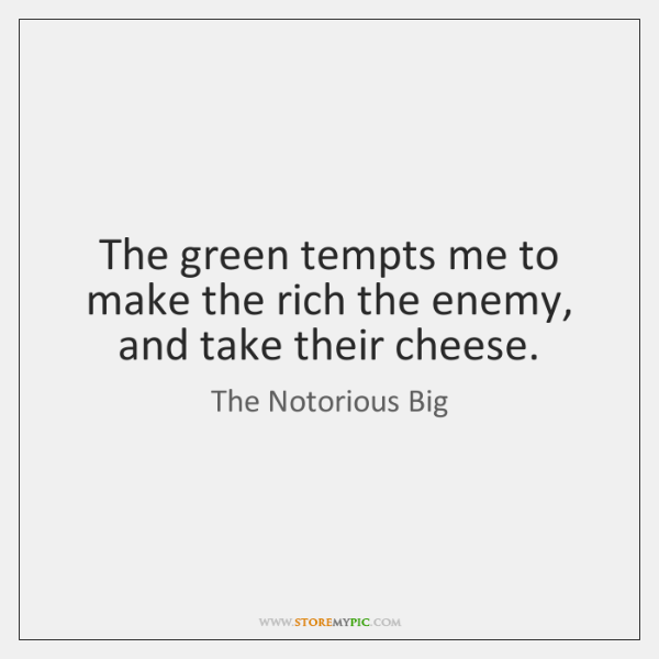 The green tempts me to make the rich the enemy, and take ...