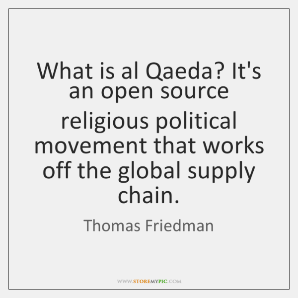 What is al Qaeda? It's an open source religious political movement that ...