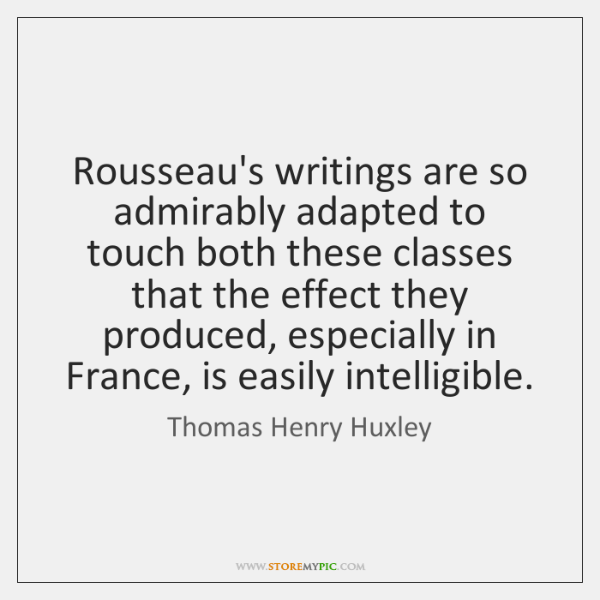 Rousseau's writings are so admirably adapted to touch both these classes that ...