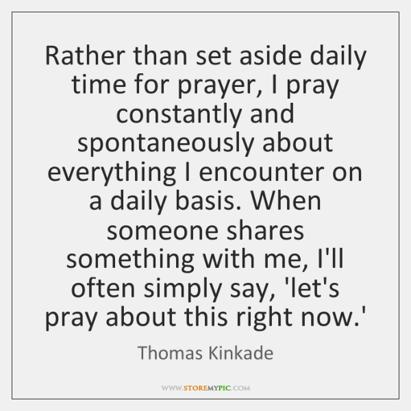 Rather than set aside daily time for prayer, I pray constantly and ...