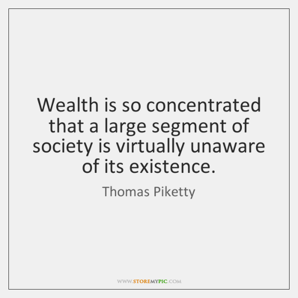 Wealth is so concentrated that a large segment of society is virtually ...