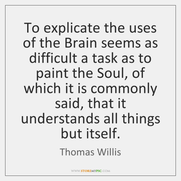 To explicate the uses of the Brain seems as difficult a task ...
