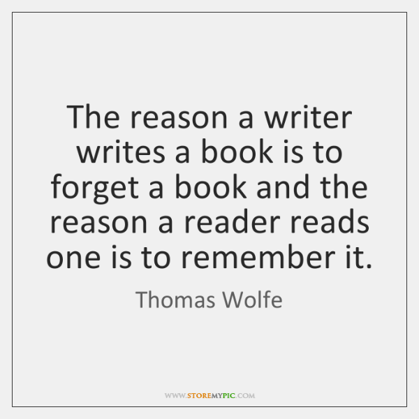 The reason a writer writes a book is to forget a book ...