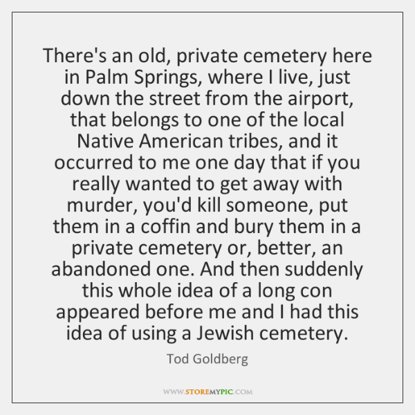 There's an old, private cemetery here in Palm Springs, where I live, ...