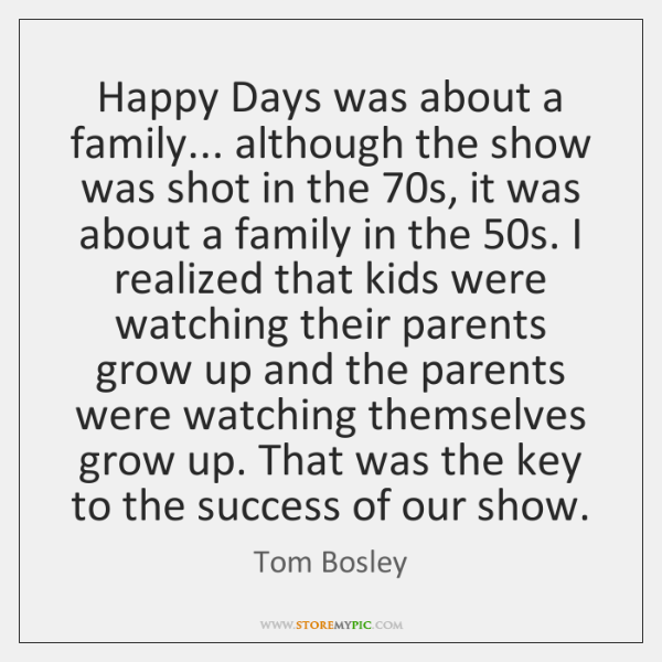 Happy Days was about a family... although the show was shot in ...