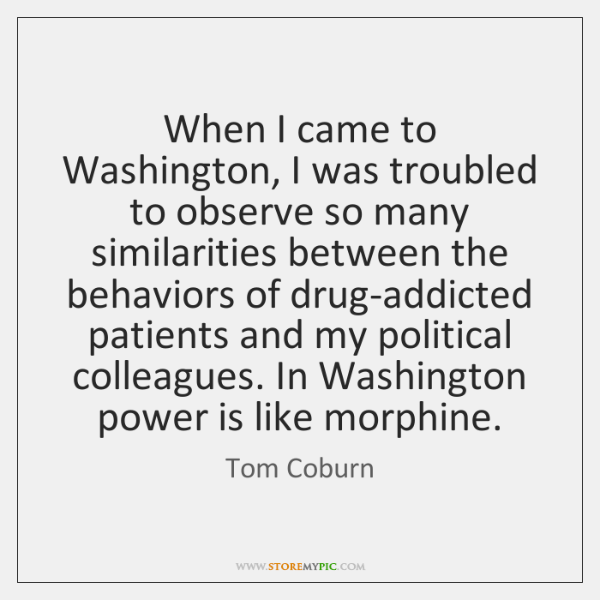 When I came to Washington, I was troubled to observe so many ...