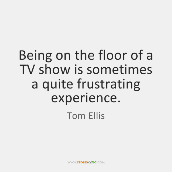 Being on the floor of a TV show is sometimes a quite ...