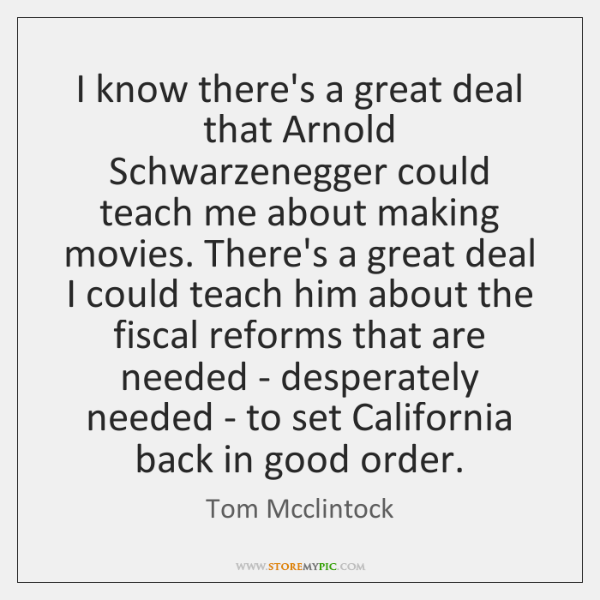 I know there's a great deal that Arnold Schwarzenegger could teach me ...