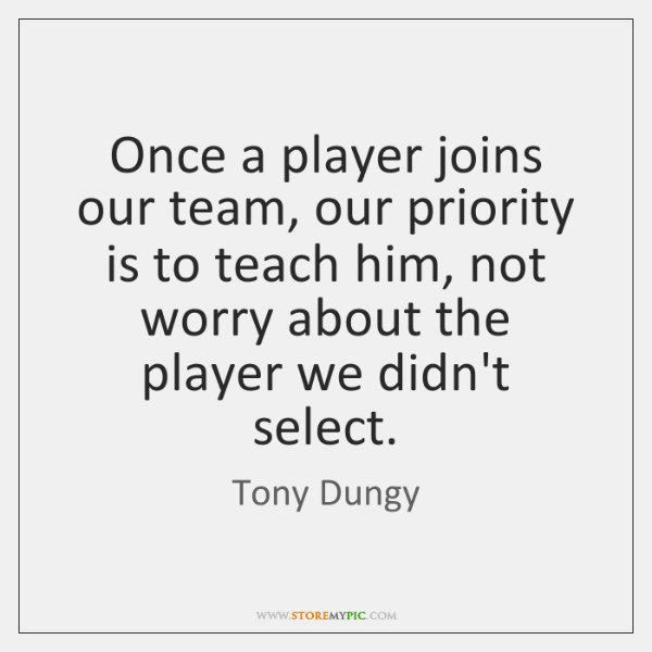 Once a player joins our team, our priority is to teach him, ...