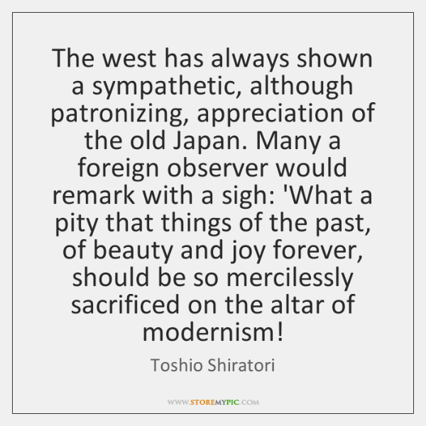 The west has always shown a sympathetic, although patronizing, appreciation of the ...