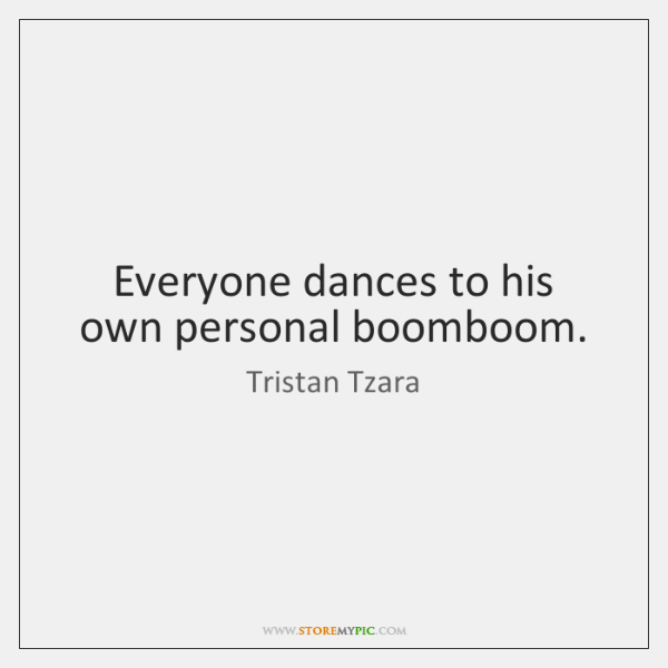 Everyone dances to his own personal boomboom.