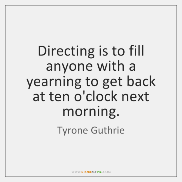 Directing is to fill anyone with a yearning to get back at ...
