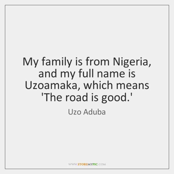 My family is from Nigeria, and my full name is Uzoamaka, which ...