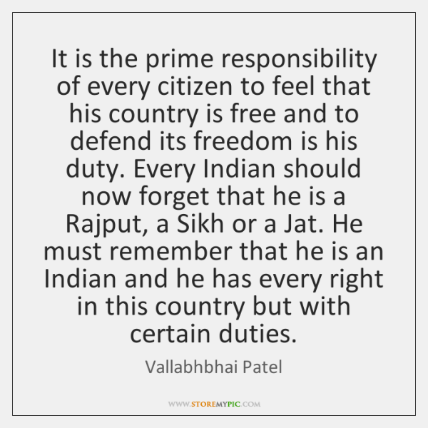 It is the prime responsibility of every citizen to feel that his ...