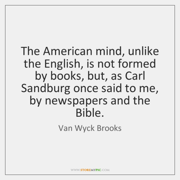 The American mind, unlike the English, is not formed by books, but, ...