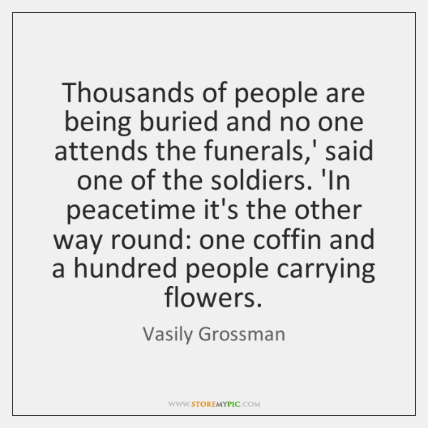 Thousands of people are being buried and no one attends the funerals,...