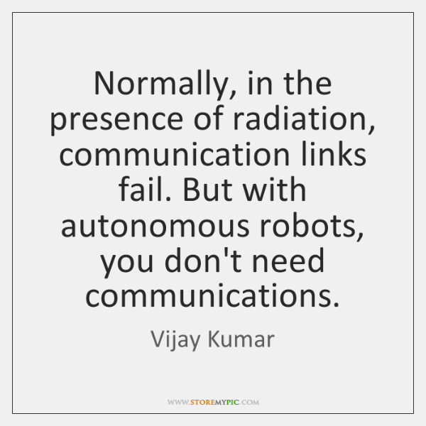 Normally, in the presence of radiation, communication links fail. But with autonomous ...