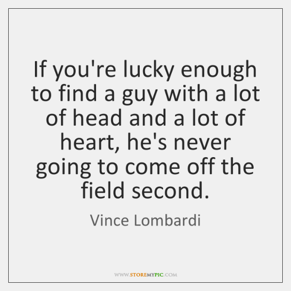 If you're lucky enough to find a guy with a lot of ...