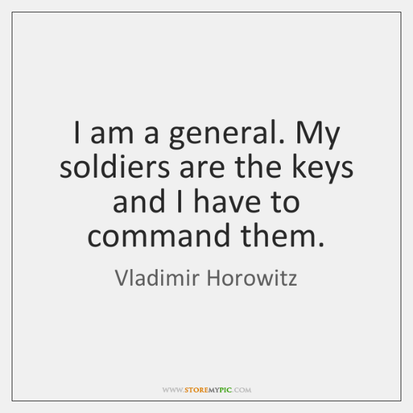 I am a general. My soldiers are the keys and I have ...