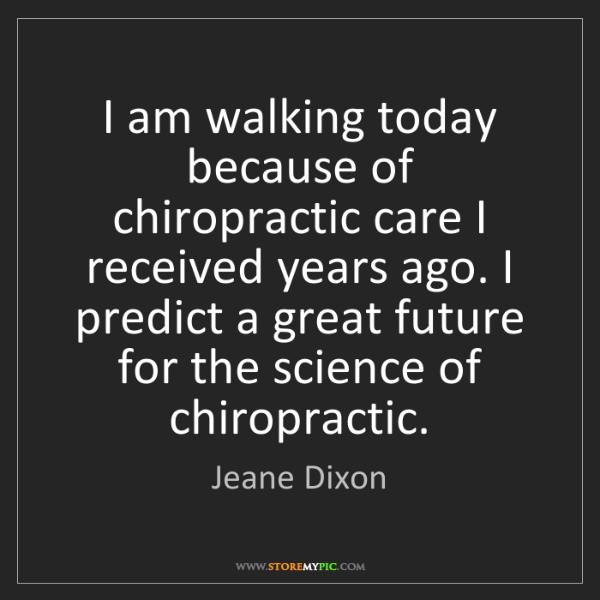 Jeane Dixon: I am walking today because of chiropractic care I received...