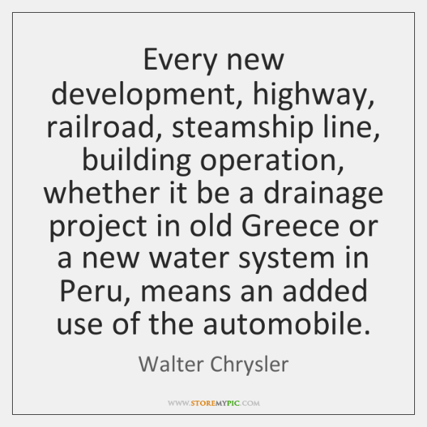Every new development, highway, railroad, steamship line, building operation, whether it be ...