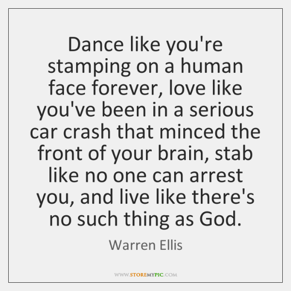 Dance like you're stamping on a human face forever, love like you've ...