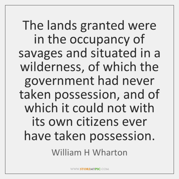 The lands granted were in the occupancy of savages and situated in ...