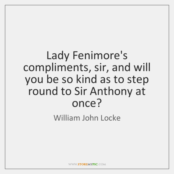 Lady Fenimore's compliments, sir, and will you be so kind as to ...