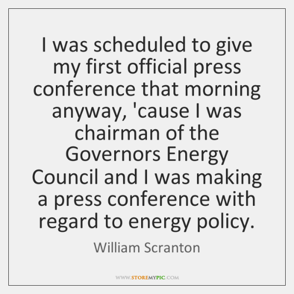 I was scheduled to give my first official press conference that morning ...