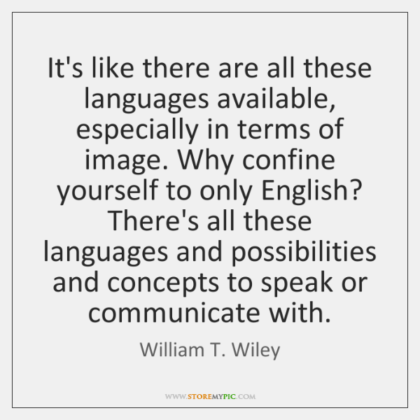 It's like there are all these languages available, especially in terms of ...