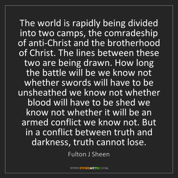 Fulton J Sheen: The world is rapidly being divided into two camps, the...