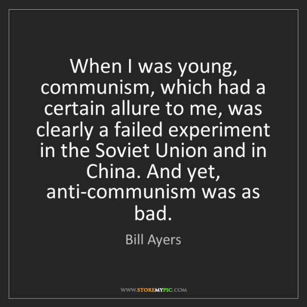 Bill Ayers: When I was young, communism, which had a certain allure...