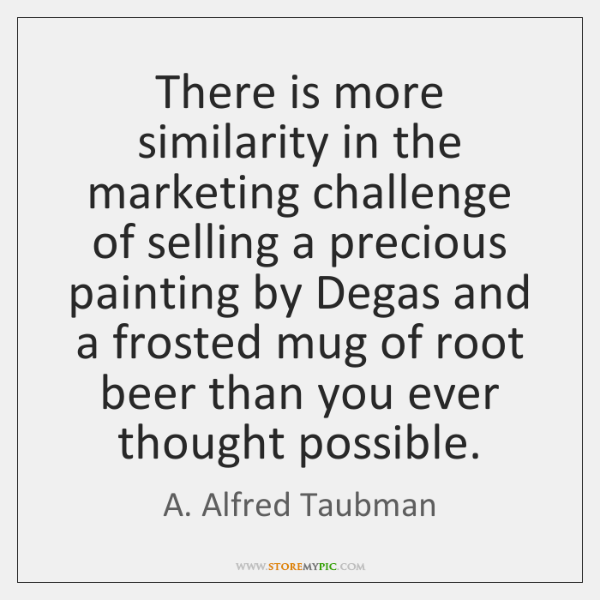 There is more similarity in the marketing challenge of selling a precious ...