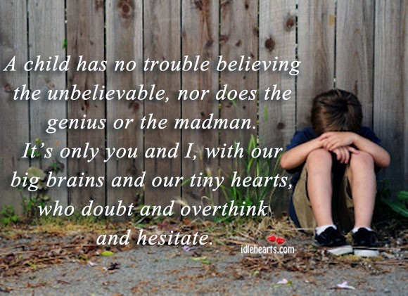 A child has no trouble believing