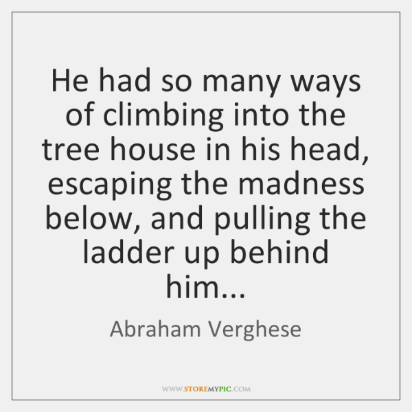 He had so many ways of climbing into the tree house in ...